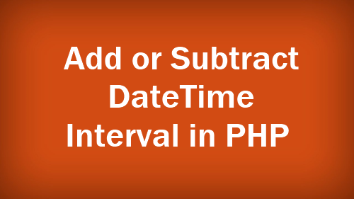 How to Add or Subtract Date Interval In PHP