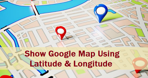 Google Map using Latitude and Longitude