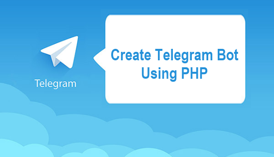 How to Create Telegram Bot With PHP • CodeFixUp com